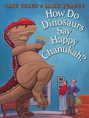 How Do Dinosaurs Say Happy Chanukah? By Yolen, Jane/ Teague, Mark (ILT)