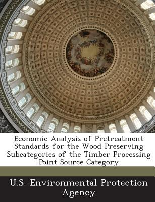 Bibliogov Economic Analysis of Pretreatment Standards for the Wood Preserving Subcategories of the Timber Processing Point Source Category at Sears.com