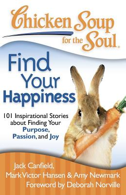 Chicken Soup for the Soul: Find Your Happiness By Canfield, Jack/ Hansen, Mark Victor/ Newmark, Amy